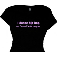 i dance hip hop so i wont kill people